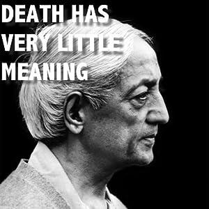 Death Has Very Little Meaning | [Jiddu Krishnamurti]