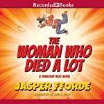 The Woman Who Died a Lot: A Thursday Next Novel, Book 7 (       UNABRIDGED) by Jasper Fforde Narrated by Emily Gray