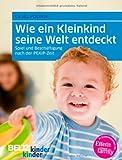 Wie ein Kleinkind seine Welt entdeckt: Spiel und Beschäftigung nach der PEKiP-Zeit (kinderkinder)