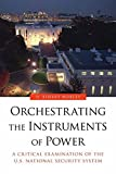 img - for Orchestrating the Instruments of Power: A Critical Examination of the U.S. National Security System book / textbook / text book