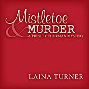 Mistletoe & Murder: The Presley Thurman Mysteries | Laina Turner