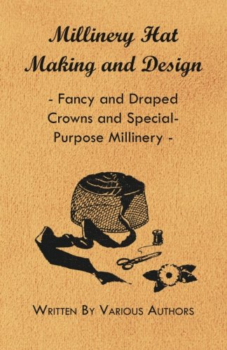 Millinery Hat Making and Design - Fancy and Draped Crowns and Special-Purpose Millinery PDF