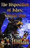 The Disposition of Ashes: Volume One