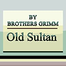 Old Sultan (       UNABRIDGED) by Brothers Grimm Narrated by Anastasia Bertollo