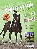 Les fondamentaux de l'équitation galops 3 et 4 : Toutes les connaissances ; Questions/Réponses ; Tableaux d'évaluation