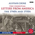 Alistair Cooke: The Essential Letters from America: The 1940s & 1950s | Alistair Cooke