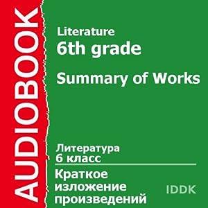 Literature for 6th Grade: Summary of Works [Russian Edition] | [Alexandr Kuprin, Alexandr Pushkin, Anton Chekhov, Valentin Rasputin, Viktor Astafiyev, Vladimir Korolenko, Herbert Wells]