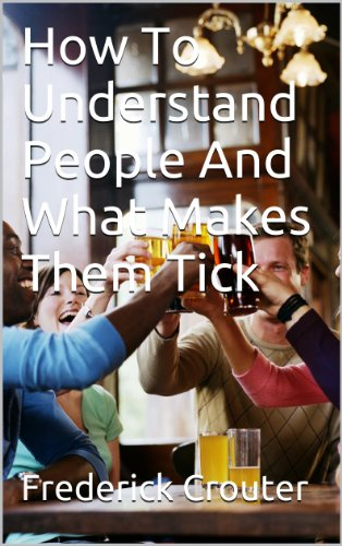How To Understand People And What Makes Them Tick