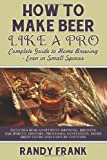 How to Make Beer Like a Pro: Complete Guide to Home Brewing - Even in Small Spaces