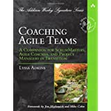 Coaching Agile Teams: A Companion for ScrumMasters, Agile Coaches, and Project Managers in Transition (Addison Wesley Signature Series)by Lyssa Adkins
