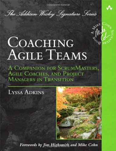 Coaching Agile Teams: A Companion for ScrumMasters, Agile Coaches, and Project Managers in Transition (Addison-Wesley Signature Series (Cohn)): Lyssa Adkins: 9780321637703: Amazon.com: Books
