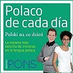 Polaco de cada día [Everyday Polish]: La manera más sencilla de iniciarse en la lengua polaca |  Pons Idiomas