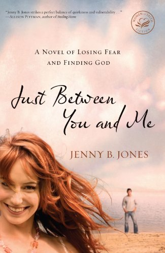 Image of Just Between You and Me: A Novel of Losing Fear and Finding God (Women of Faith (Thomas Nelson))