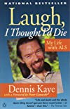 Laugh, I Thought I&#39;d Die: My Life with Als