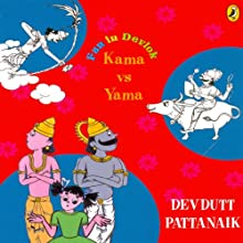 Kama vs. Yama: Fun in Devlok (       UNABRIDGED) by Devdutt Pattanaik Narrated by Rupa Krishnan