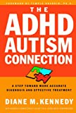 img - for The ADHD-Autism Connection: A Step Toward More Accurate Diagnoses and Effective Treatments book / textbook / text book
