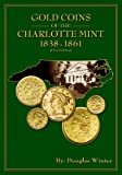 Gold Coins of the Charlotte Mint: 1838-1861, 3rd Edition