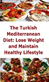 The Turkish Mediterranean Diet: Lose Weight and Maintain Healthy Lifestyle
