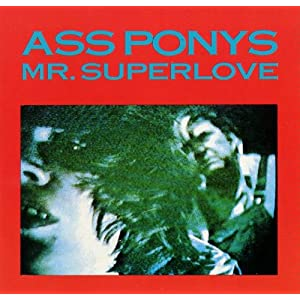 Ass Ponys - Mr. Superlove