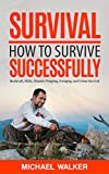 Search : Survival: How to Survive Successfully: Bushcraft skills, Disaster Prepping, Foraging, & Urban Survival (Survival Gear, Survival Knife, Survival Pantry, Survival Skills, Prepping, Stockpile)