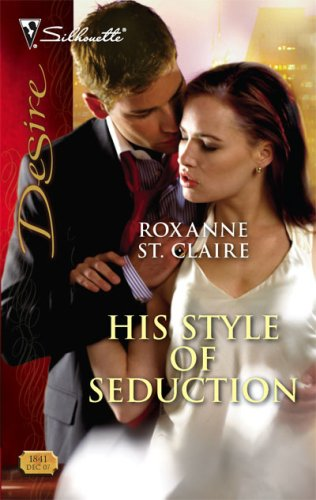 His Style Of Seduction (Silhouette Desire), ROXANNE ST. CLAIRE