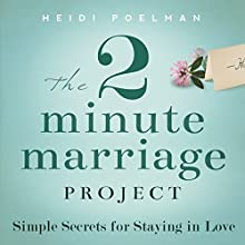 The Two-Minute Marriage Project: Simple Secrets for Staying in Love (       UNABRIDGED) by Heidi Poleman Narrated by Ambyr Rose
