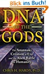 DNA of the Gods: The Anunnaki Creatio...