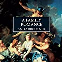A Family Romance (       UNABRIDGED) by Anita Brookner Narrated by Fiona Shaw