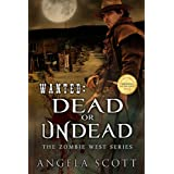 Wanted: Dead or Undead (Zombie West Book 1) ~ Angela Scott