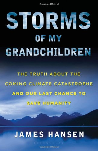 Storms of My Grandchildren: The Truth About the Coming Climate Catastrophe and Our Last Chance to Save Humanity: James Hansen: Amazon.com: Books