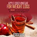 Apple Cider Vinegar for Weight Loss: The Secret of a Successful Natural Remedy for Faster Weight Loss: Apple Cider Vinegar for Beginners | Jessica David