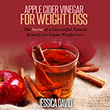 Apple Cider Vinegar for Weight Loss: The Secret of a Successful Natural Remedy for Faster Weight Loss: Apple Cider Vinegar for Beginners (       UNABRIDGED) by Jessica David Narrated by Dave Wright