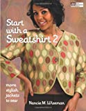 Start with a Sweatshirt 2: More Stylish Jackets to Sew (1564779912) by Nancie M. Wiseman