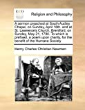 Henry Charles Christian Newman A sermon preached at South Audley Chapel, on Sunday, April 16th. and at St. Lawrence's Church, Brentford, on Sunday, May 21, 1780. To which is ... for the benefit of the Humane Society