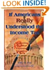 If Americans Really Understood the Income Tax: Uncovering Our Most Expensive Ignorance