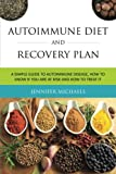 Michaels Jennifer Autoimmune Diet and Recovery Plan: A Simple Guide to Autoimmune Disease, How to Know If You Are at Risk and How to Treat It