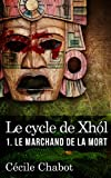 Le marchand de la mort (Le cycle de Xhól) (French Edition)