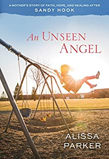 Book Cover: An Unseen Angel: A Mother's Story of Faith, Hope, and Healing After Sandy Hook