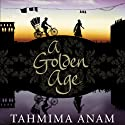 A Golden Age (       UNABRIDGED) by Tahmima Anam Narrated by Tania Rodrigues