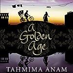 A Golden Age   Tahmima Anam