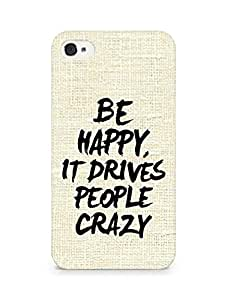 AMEZ be happy it drives people crazy Back Cover For Apple iPhone 4