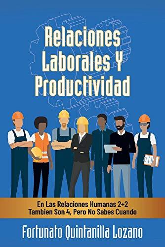 Relaciones Laborales Y Productividad En Las Relaciones Humanas 2+2 Tambien Son 4, Pero No Sabes Cuando  [Lozano, Fortunato Quintanilla] (Tapa Blanda)