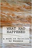 img - for What Had Happened: a work of friction book / textbook / text book
