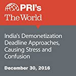 India's Demonetization Deadline Approaches, Causing Stress and Confusion | The World staff