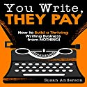 You Write, They Pay: How to Build a Thriving Writing Business from Nothing! (       UNABRIDGED) by Susan Anderson Narrated by Joni Abbott
