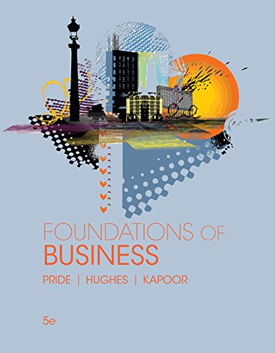 Foundations of Business, by William M. Pride, Robert J. Hughes, Jack R. Kapoor