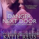 Danger Next Door: Red Stone Security Series, Book 2 Audiobook by Katie Reus Narrated by Pyper Down