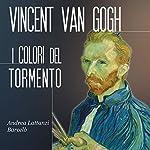Vincent Van Gogh: I colori del tormento | Andrea Lattanzi Barcelò