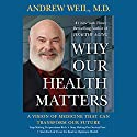Why Our Health Matters Audiobook by Andrew Weil Narrated by Andrew Weil