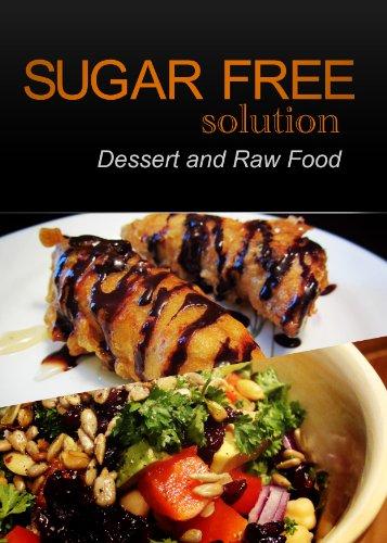 Sugar-Free Solution - Dessert and Raw Food Recipes - 2 book pack by Sugar-Free Solution 2 Pack Books